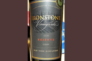 Отзыв о вине Ironstone Vineyards Old Vine Zinfandel Reserve Lodi 2016